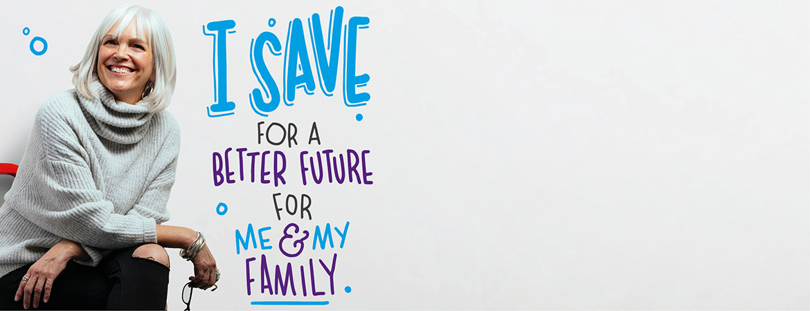 I save for a better future for me and my family